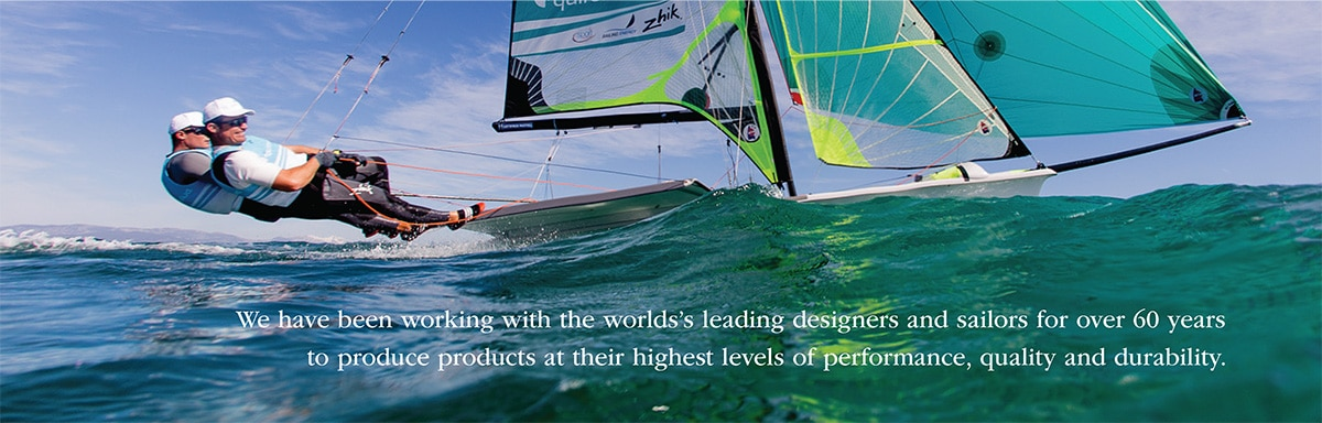 We have been workign with the worlds' leading designers and sailors for over sixty years to produce products at the highest levels of performance, quality, and durability.